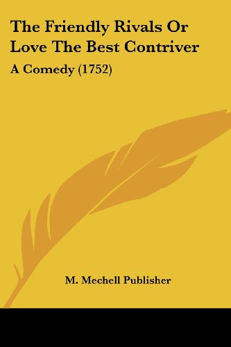9781120031747: The Friendly Rivals Or Love The Best Contriver: A Comedy (1752)