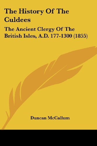 9781120034885: The History Of The Culdees: The Ancient Clergy Of The British Isles, A.D. 177-1300 (1855)