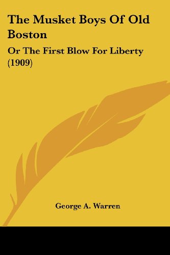 9781120037640: The Musket Boys Of Old Boston: Or The First Blow For Liberty (1909)