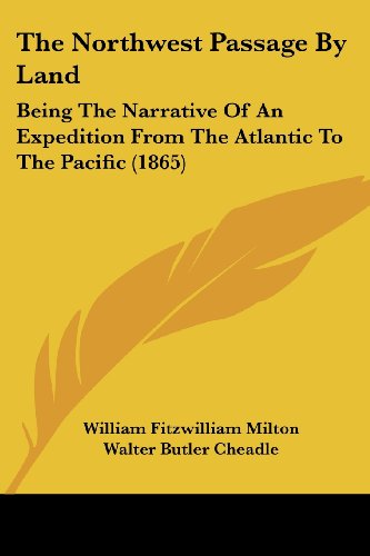 9781120037961: The Northwest Passage By Land: Being The Narrative Of An Expedition From The Atlantic To The Pacific (1865)
