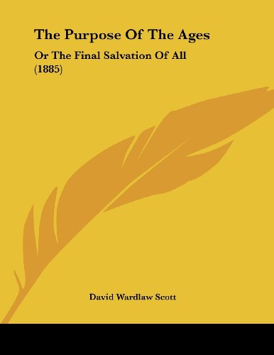 9781120040114: The Purpose Of The Ages: Or The Final Salvation Of All (1885)