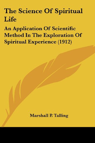 9781120040428: The Science Of Spiritual Life: An Application Of Scientific Method In The Exploration Of Spiritual Experience (1912)
