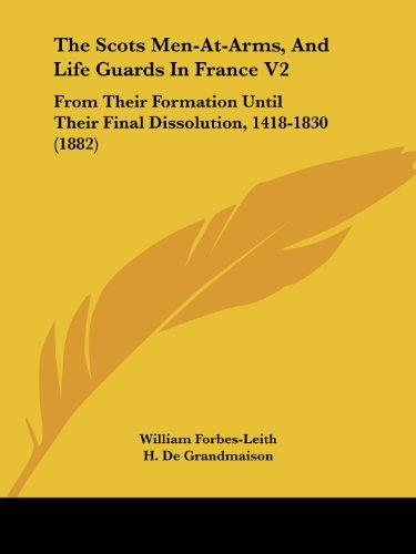 9781120040497: The Scots Men-At-Arms, And Life Guards In France V2: From Their Formation Until Their Final Dissolution, 1418-1830 (1882)