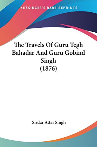 9781120041203: The Travels Of Guru Tegh Bahadar And Guru Gobind Singh (1876)