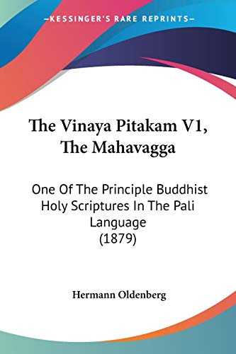 9781120042415: The Vinaya Pitakam V1, The Mahavagga: One Of The Principle Buddhist Holy Scriptures In The Pali Language (1879)