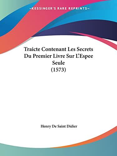 9781120045430: Traicte Contenant Les Secrets Du Premier Livre Sur L'Espee Seule (1573) (French Edition)