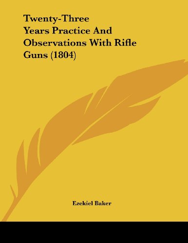 9781120047595: Twenty-Three Years Practice And Observations With Rifle Guns (1804)