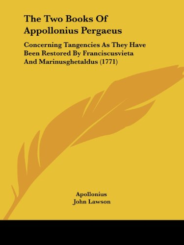 9781120047656: The Two Books Of Appollonius Pergaeus: Concerning Tangencies As They Have Been Restored By Franciscusvieta And Marinusghetaldus (1771)