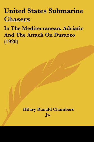 9781120048950: United States Submarine Chasers: In The Mediterranean, Adriatic And The Attack On Durazzo (1920)