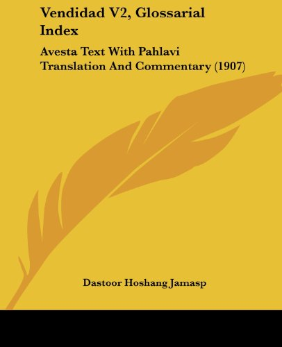 9781120049681: Vendidad V2, Glossarial Index: Avesta Text With Pahlavi Translation And Commentary (1907)
