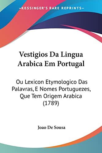 9781120051189: Vestigios Da Lingua Arabica Em Portugal: Ou Lexicon Etymologico Das Palavras, E Nomes Portuguezes, Que Tem Origem Arabica (1789) (English and Portuguese Edition)