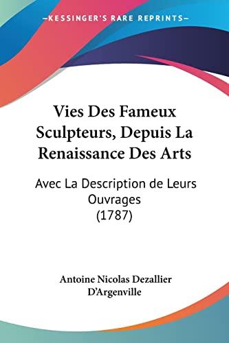 9781120051806: Vies Des Fameux Sculpteurs, Depuis La Renaissance Des Arts: Avec La Description de Leurs Ouvrages (1787)