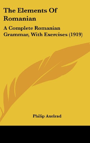 9781120057631: The Elements Of Romanian: A Complete Romanian Grammar, With Exercises (1919)
