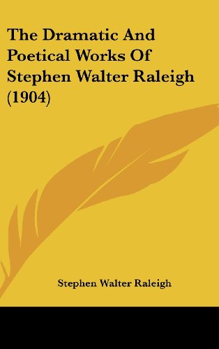 9781120060235: The Dramatic And Poetical Works Of Stephen Walter Raleigh (1904)