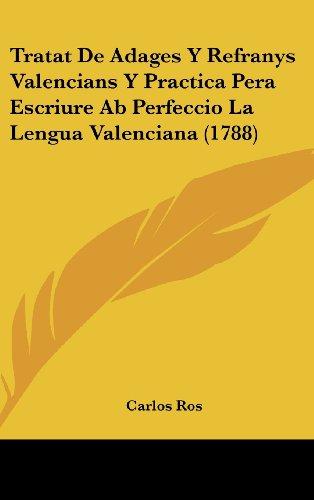 9781120060877: Tratat de Adages y Refranys Valencians y Practica Pera Escriure AB Perfeccio La Lengua Valenciana (1788)