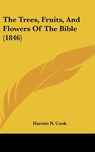 The Trees, Fruits, And Flowers Of The Bible (1846) Cook, Harriet N.