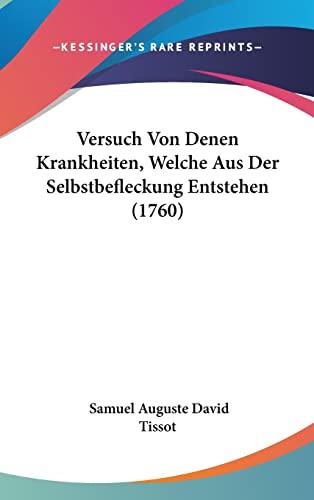 9781120061805: Versuch Von Denen Krankheiten, Welche Aus Der Selbstbefleckung Entstehen (1760)