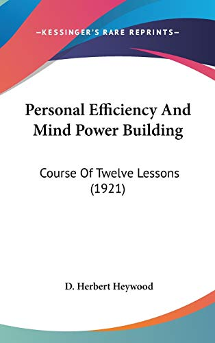 9781120062369: Personal Efficiency And Mind Power Building: Course Of Twelve Lessons (1921)