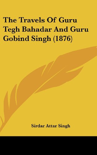 9781120063809: The Travels Of Guru Tegh Bahadar And Guru Gobind Singh (1876)