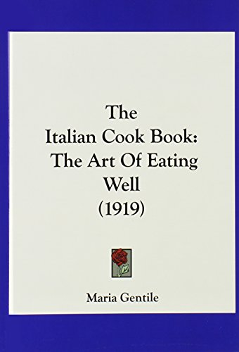 9781120064721: The Italian Cook Book: The Art Of Eating Well (1919)