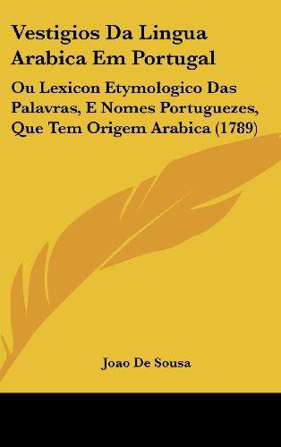9781120067203: Vestigios Da Lingua Arabica Em Portugal: Ou Lexicon Etymologico Das Palavras, E Nomes Portuguezes, Que Tem Origem Arabica (1789) (English and Portuguese Edition)
