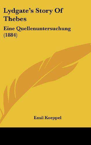 9781120068927: Lydgate's Story Of Thebes: Eine Quellenuntersuchung (1884) (German Edition)