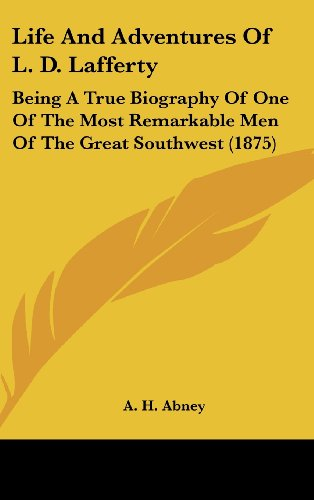 9781120072061: Life And Adventures Of L. D. Lafferty: Being A True Biography Of One Of The Most Remarkable Men Of The Great Southwest (1875)