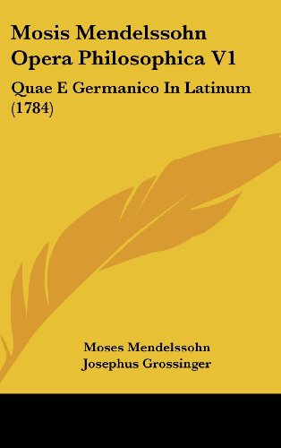 9781120074034: Mosis Mendelssohn Opera Philosophica V1: Quae E Germanico in Latinum (1784)
