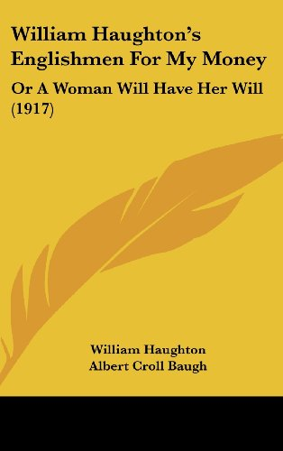 9781120074348: William Haughton's Englishmen For My Money: Or A Woman Will Have Her Will (1917)