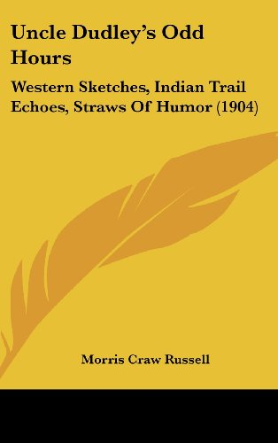9781120076717: Uncle Dudley's Odd Hours: Western Sketches, Indian Trail Echoes, Straws Of Humor (1904)