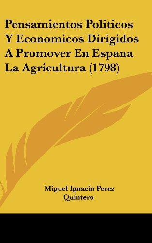 9781120078803: Pensamientos Politicos y Economicos Dirigidos a Promover En Espana La Agricultura (1798)