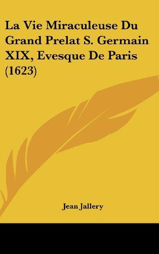9781120079213: La Vie Miraculeuse Du Grand Prelat S. Germain XIX, Evesque De Paris (1623) (French Edition)