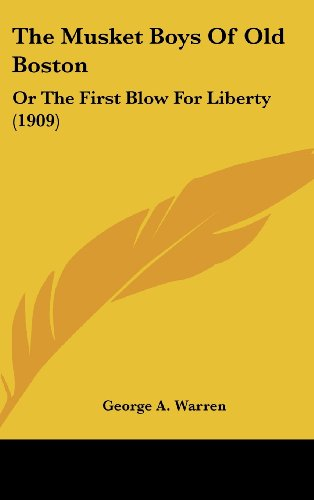 9781120080455: The Musket Boys Of Old Boston: Or The First Blow For Liberty (1909)