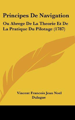 9781120081087: Principes De Navigation: Ou Abrege De La Theorie Et De La Pratique Du Pilotage (1787) (French Edition)