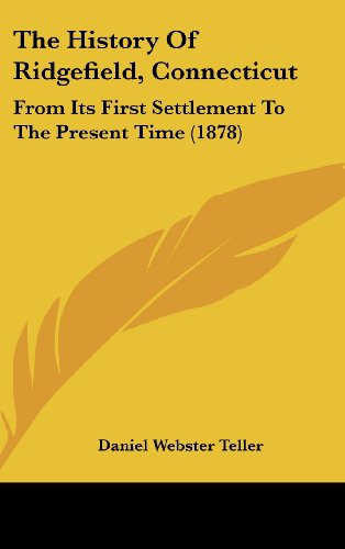 9781120081261: The History Of Ridgefield, Connecticut: From Its First Settlement To The Present Time (1878)