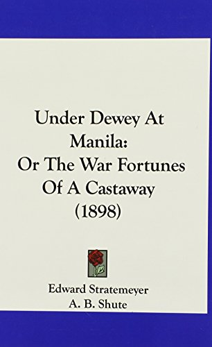 9781120082244: Under Dewey At Manila: Or The War Fortunes Of A Castaway (1898)