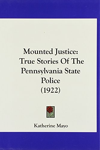9781120082336: Mounted Justice: True Stories Of The Pennsylvania State Police (1922)