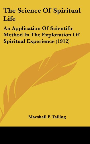 9781120083913: The Science Of Spiritual Life: An Application Of Scientific Method In The Exploration Of Spiritual Experience (1912)