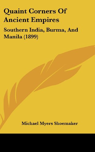 9781120084774: Quaint Corners Of Ancient Empires: Southern India, Burma, And Manila (1899)