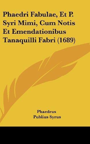 9781120086341: Phaedri Fabulae, Et P. Syri Mimi, Cum Notis Et Emendationibus Tanaquilli Fabri (1689)