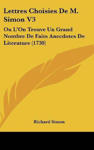 9781120086518: Lettres Choisies De M. Simon V3: Ou L'On Trouve Un Grand Nombre De Faits Anecdotes De Literature (1730) (French Edition)