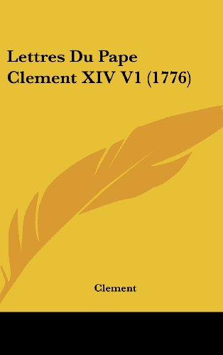 9781120088598: Lettres Du Pape Clement XIV V1 (1776) (French Edition)