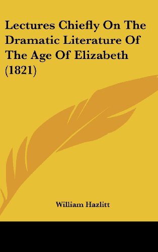 9781120088833: Lectures Chiefly On The Dramatic Literature Of The Age Of Elizabeth (1821)