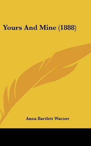 Yours And Mine (1888) (1120090490) by Anna Bartlett Warner
