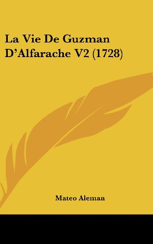 La Vie De Guzman D'Alfarache V2 (1728) (French Edition) (1120091896) by Aleman, Mateo