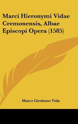 Marci Hieronymi Vidae Cremonensis, Albae Episcopi Opera: Marco Girolamo Vida