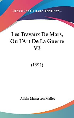 9781120093615: Les Travaux De Mars, Ou L'Art De La Guerre V3: (1691) (French Edition)
