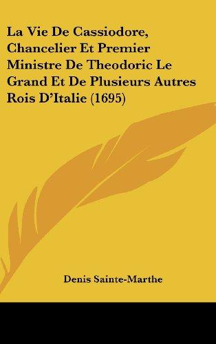9781120099228: La Vie De Cassiodore, Chancelier Et Premier Ministre De Theodoric Le Grand Et De Plusieurs Autres Rois D'Italie (1695) (French Edition)
