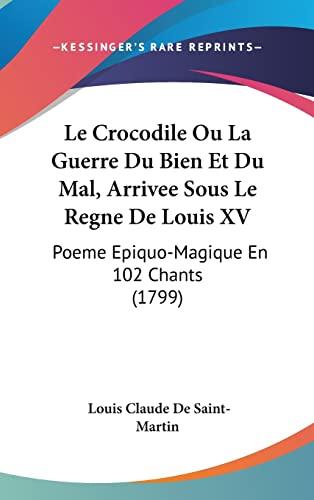 9781120099259: Le Crocodile Ou La Guerre Du Bien Et Du Mal, Arrivee Sous Le Regne De Louis XV: Poeme Epiquo-Magique En 102 Chants (1799) (French Edition)