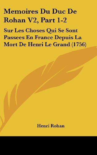 9781120102775: Memoires Du Duc De Rohan V2, Part 1-2: Sur Les Choses Qui Se Sont Passees En France Depuis La Mort De Henri Le Grand (1756) (French Edition)